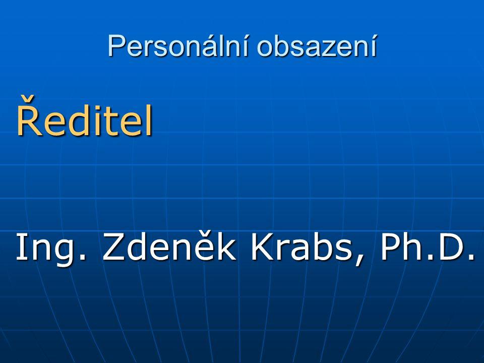 Personální obsazení Ředitel Ing. Zdeněk Krabs, Ph.D.