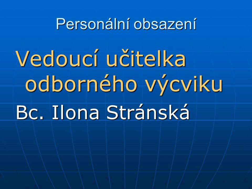Personální obsazení Vedoucí učitelka odborného výcviku Bc. Ilona Stránská