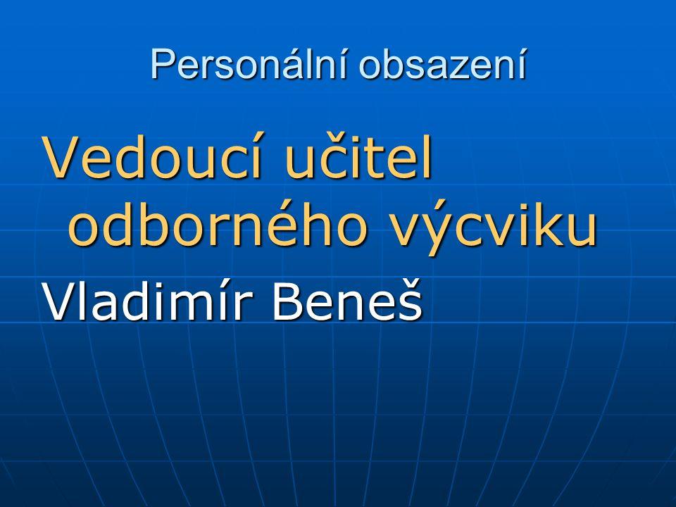 Personální obsazení Vedoucí učitel odborného výcviku Vladimír Beneš