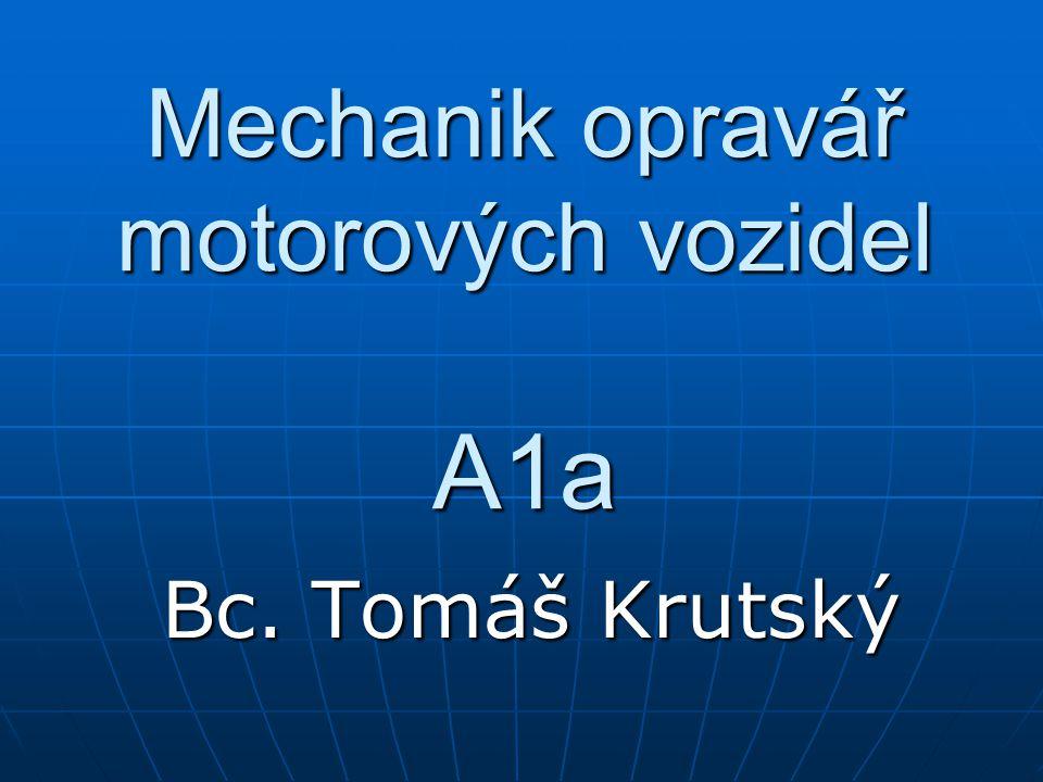 Mechanik opravář motorových vozidel A1a Bc. Tomáš Krutský