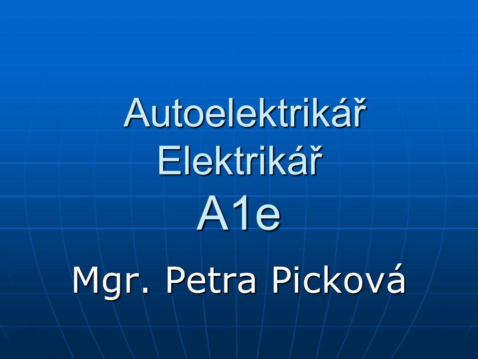 Autoelektrikář Elektrikář A1e Autoelektrikář Elektrikář A1e Mgr. Petra Picková