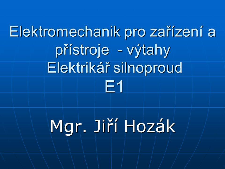Elektromechanik pro zařízení a přístroje - výtahy Elektrikář silnoproud E1 Mgr. Jiří Hozák