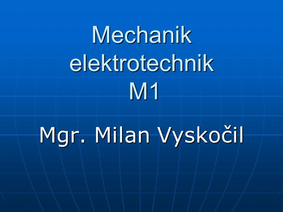 Mechanik elektrotechnik M1 Mgr. Milan Vyskočil