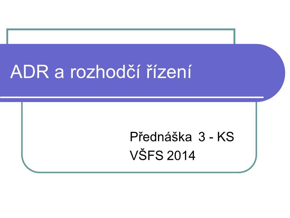 ADR a rozhodčí řízení Přednáška 3 - KS VŠFS 2014