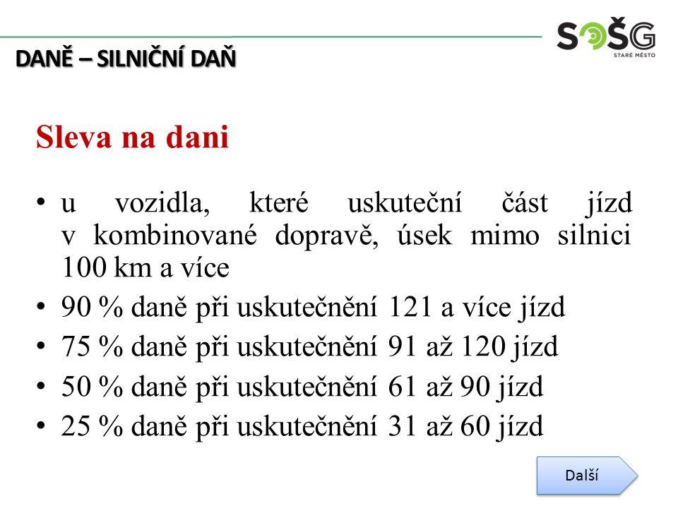 DANĚ – SILNIČNÍ DAŇ Zálohy na daň jsou splatné do 15.4, do 15.7, do 15.10.