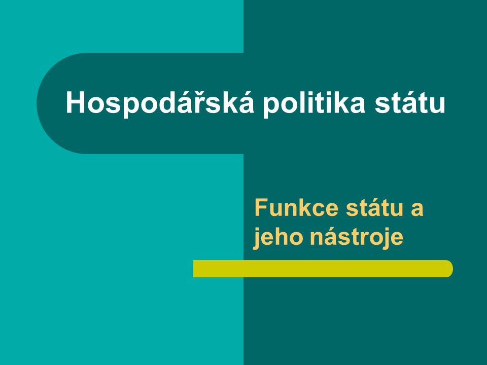 Hospodářská politika státu Funkce státu a jeho nástroje