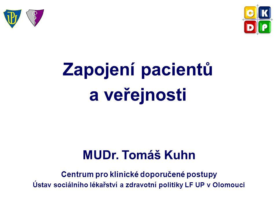 Zapojení pacientů a veřejnosti MUDr. Tomáš Kuhn Centrum pro klinické doporučené postupy Ústav sociálního lékařství a zdravotní politiky LF UP v Olomou