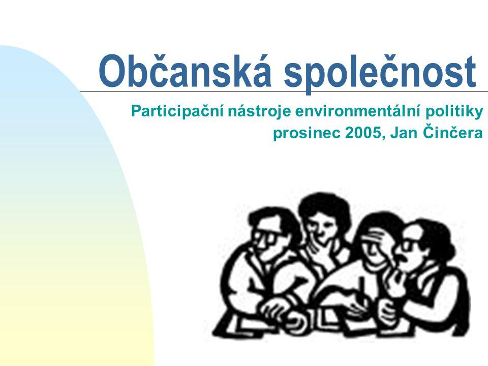 Občanská společnost Participační nástroje environmentální politiky prosinec 2005, Jan Činčera