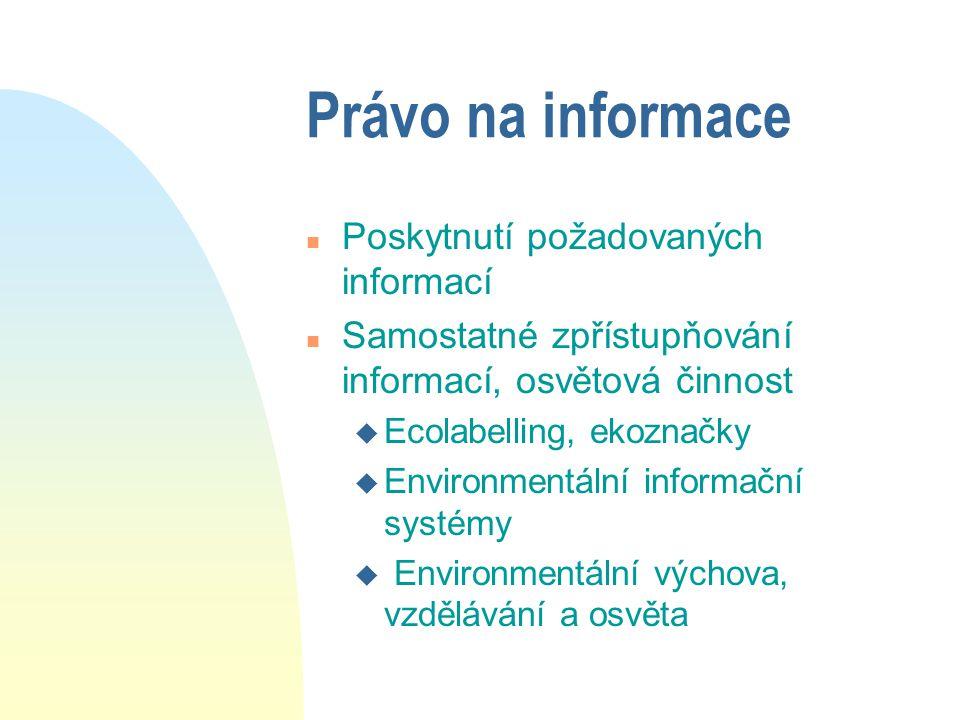 Právo na informace n Poskytnutí požadovaných informací n Samostatné zpřístupňování informací, osvětová činnost u Ecolabelling, ekoznačky u Environmentální informační systémy u Environmentální výchova, vzdělávání a osvěta