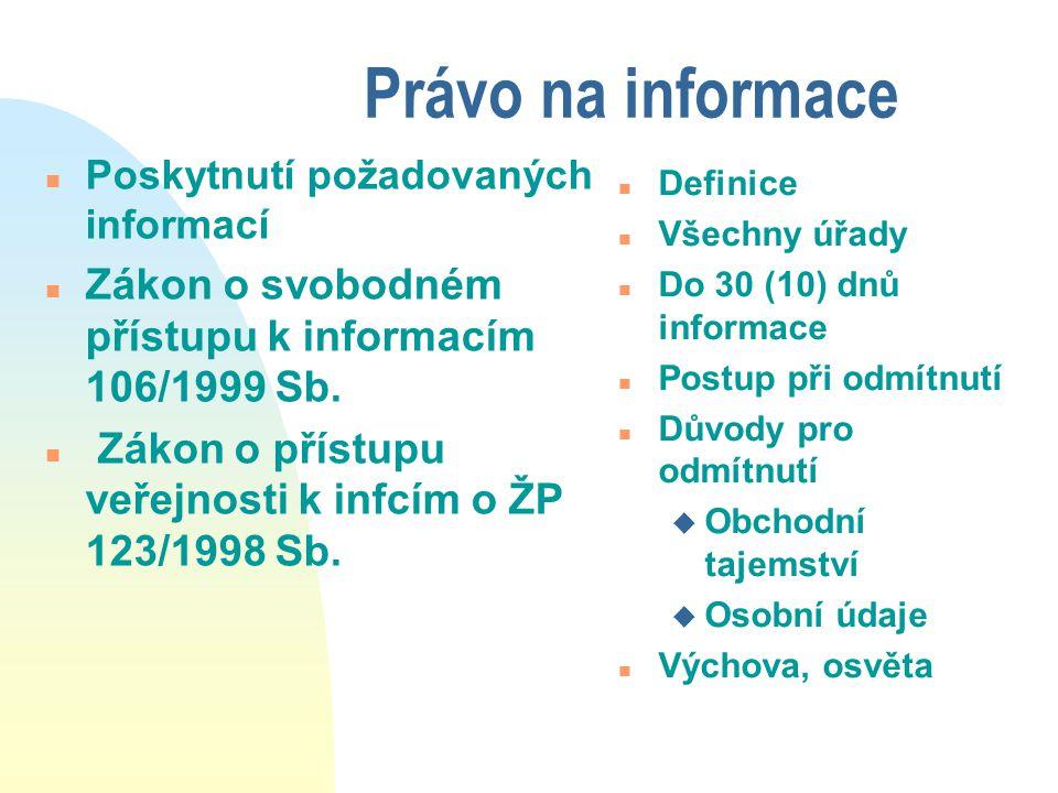 Právo na informace n Poskytnutí požadovaných informací n Zákon o svobodném přístupu k informacím 106/1999 Sb. n Zákon o přístupu veřejnosti k infcím o