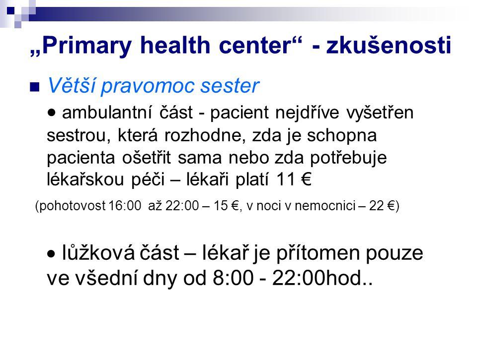"""""""Primary health center"""" - zkušenosti Větší pravomoc sester  ambulantní část - pacient nejdříve vyšetřen sestrou, která rozhodne, zda je schopna pacie"""