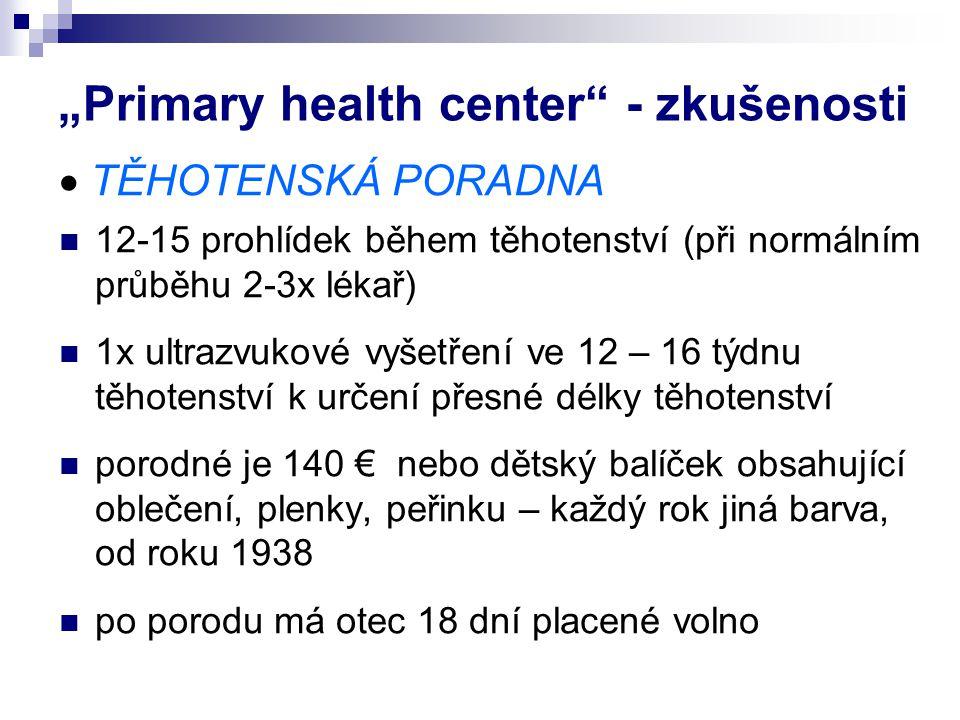 """""""Primary health center"""" - zkušenosti  TĚHOTENSKÁ PORADNA 12-15 prohlídek během těhotenství (při normálním průběhu 2-3x lékař) 1x ultrazvukové vyšetře"""