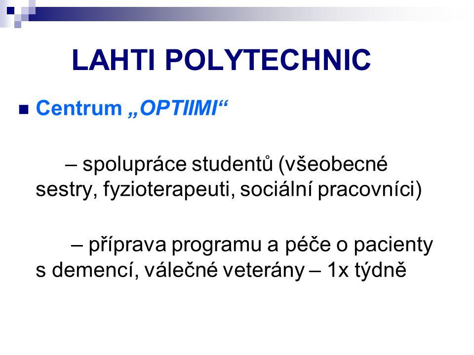 """LAHTI POLYTECHNIC Centrum """"OPTIIMI"""" – spolupráce studentů (všeobecné sestry, fyzioterapeuti, sociální pracovníci) – příprava programu a péče o pacient"""