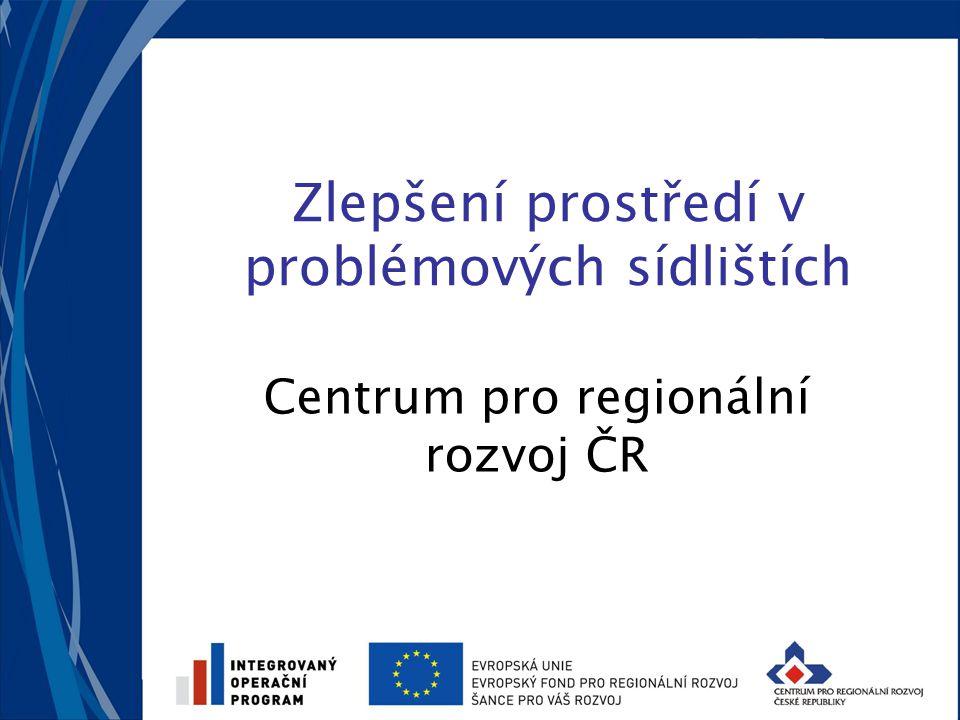 Zlepšení prostředí v problémových sídlištích Centrum pro regionální rozvoj ČR