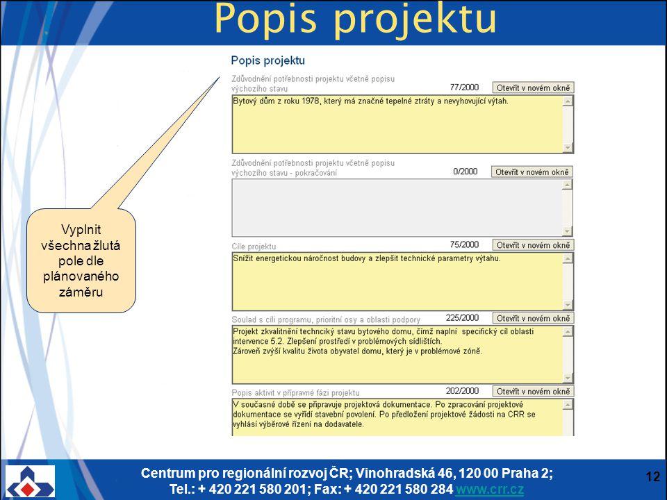 Centrum pro regionální rozvoj ČR; Vinohradská 46, 120 00 Praha 2; Tel.: + 420 221 580 201; Fax: + 420 221 580 284 www.crr.czwww.crr.cz 12 Popis projek