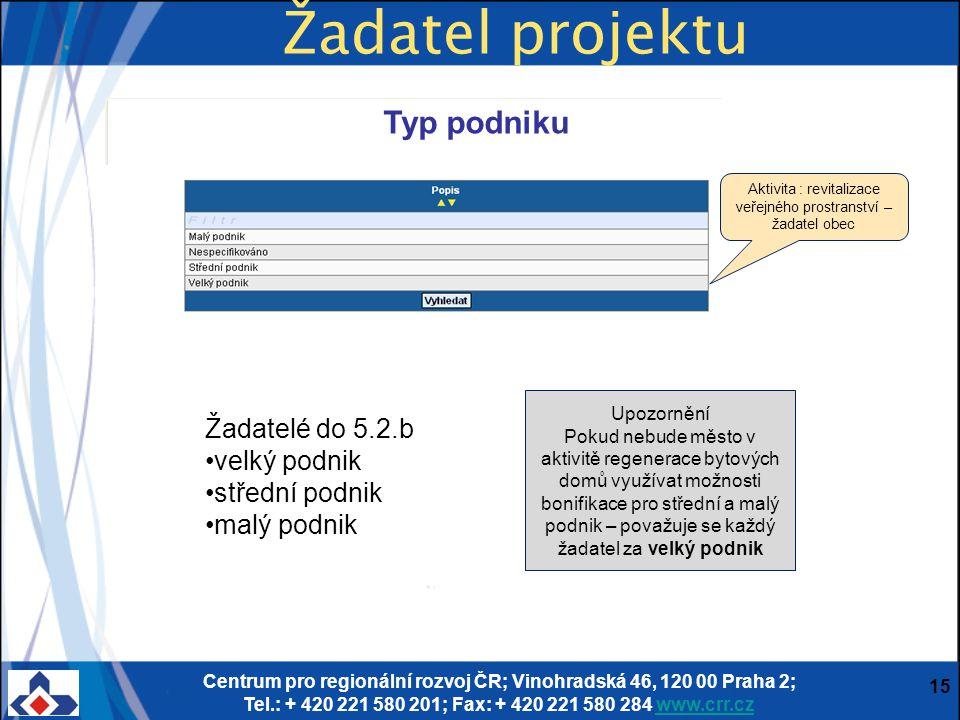 Centrum pro regionální rozvoj ČR; Vinohradská 46, 120 00 Praha 2; Tel.: + 420 221 580 201; Fax: + 420 221 580 284 www.crr.czwww.crr.cz 15 Žadatel proj