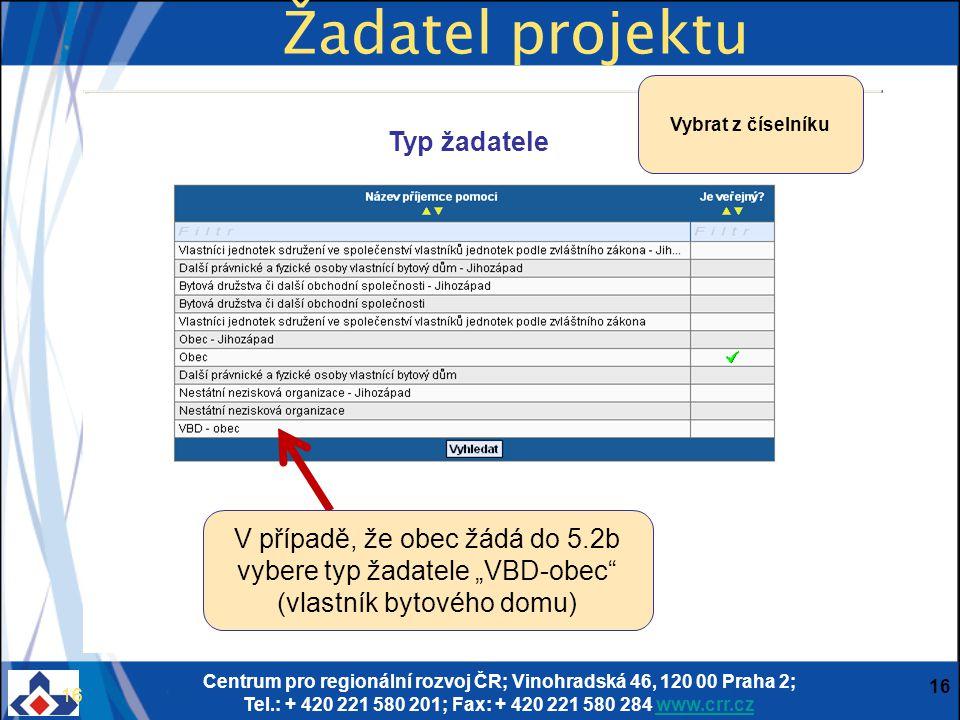 Centrum pro regionální rozvoj ČR; Vinohradská 46, 120 00 Praha 2; Tel.: + 420 221 580 201; Fax: + 420 221 580 284 www.crr.czwww.crr.cz 16 Typ žadatele