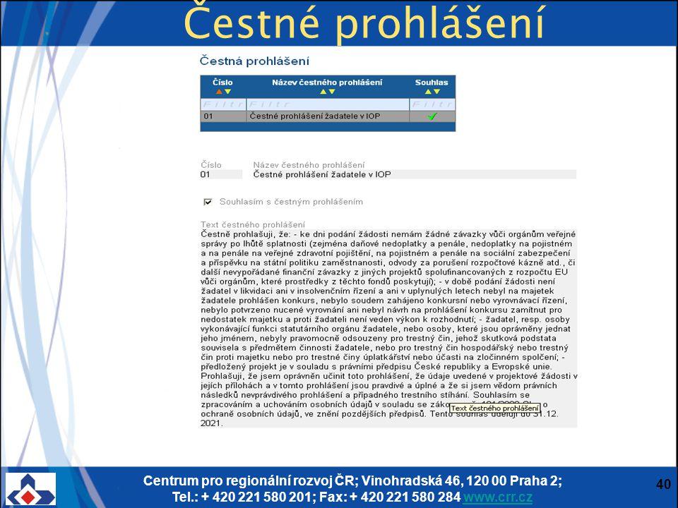 Centrum pro regionální rozvoj ČR; Vinohradská 46, 120 00 Praha 2; Tel.: + 420 221 580 201; Fax: + 420 221 580 284 www.crr.czwww.crr.cz 40 Čestné prohlášení
