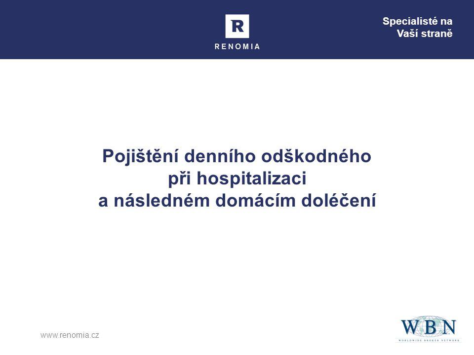 Specialisté na Vaší straně www.renomia.cz Pojištění denního odškodného při hospitalizaci a následném domácím doléčení