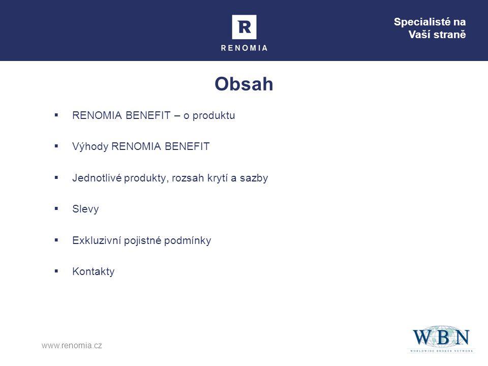 www.renomia.cz Obsah  RENOMIA BENEFIT – o produktu  Výhody RENOMIA BENEFIT  Jednotlivé produkty, rozsah krytí a sazby  Slevy  Exkluzivní pojistné podmínky  Kontakty