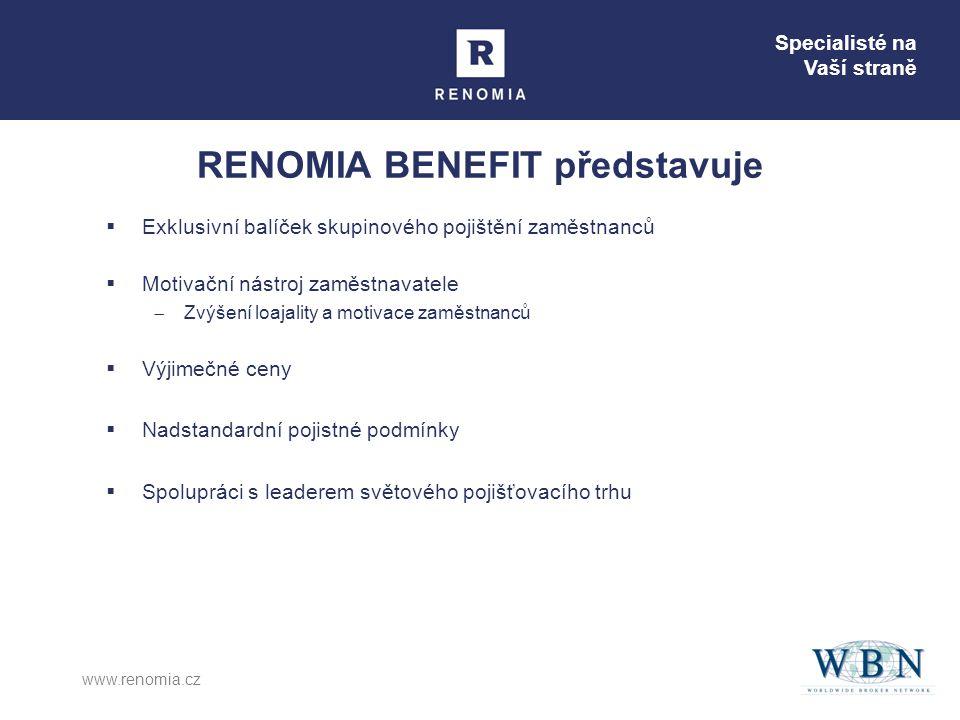 Specialisté na Vaší straně www.renomia.cz RENOMIA BENEFIT představuje  Exklusivní balíček skupinového pojištění zaměstnanců  Motivační nástroj zaměstnavatele  Zvýšení loajality a motivace zaměstnanců  Výjimečné ceny  Nadstandardní pojistné podmínky  Spolupráci s leaderem světového pojišťovacího trhu