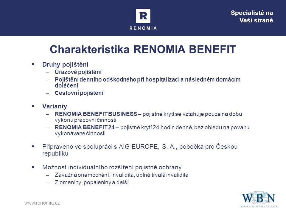 Specialisté na Vaší straně www.renomia.cz Charakteristika RENOMIA BENEFIT  Druhy pojištění  Úrazové pojištění  Pojištění denního odškodného při hospitalizaci a následném domácím doléčení  Cestovní pojištění  Varianty  RENOMIA BENEFIT BUSINESS – pojistné krytí se vztahuje pouze na dobu výkonu pracovní činnosti  RENOMIA BENEFIT 24 – pojistné krytí 24 hodin denně, bez ohledu na povahu vykonávané činnosti  Připraveno ve spolupráci s AIG EUROPE, S.