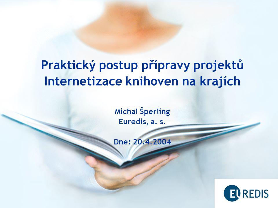 Praktický postup přípravy projektů Internetizace knihoven na krajích Michal Šperling Euredis, a.