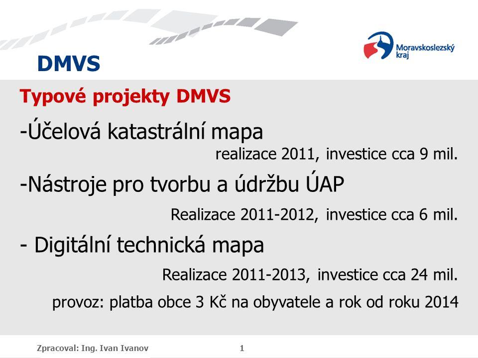 DMVS Zpracoval: Ing. Ivan Ivanov 1 Typové projekty DMVS -Účelová katastrální mapa realizace 2011, investice cca 9 mil. -Nástroje pro tvorbu a údržbu Ú