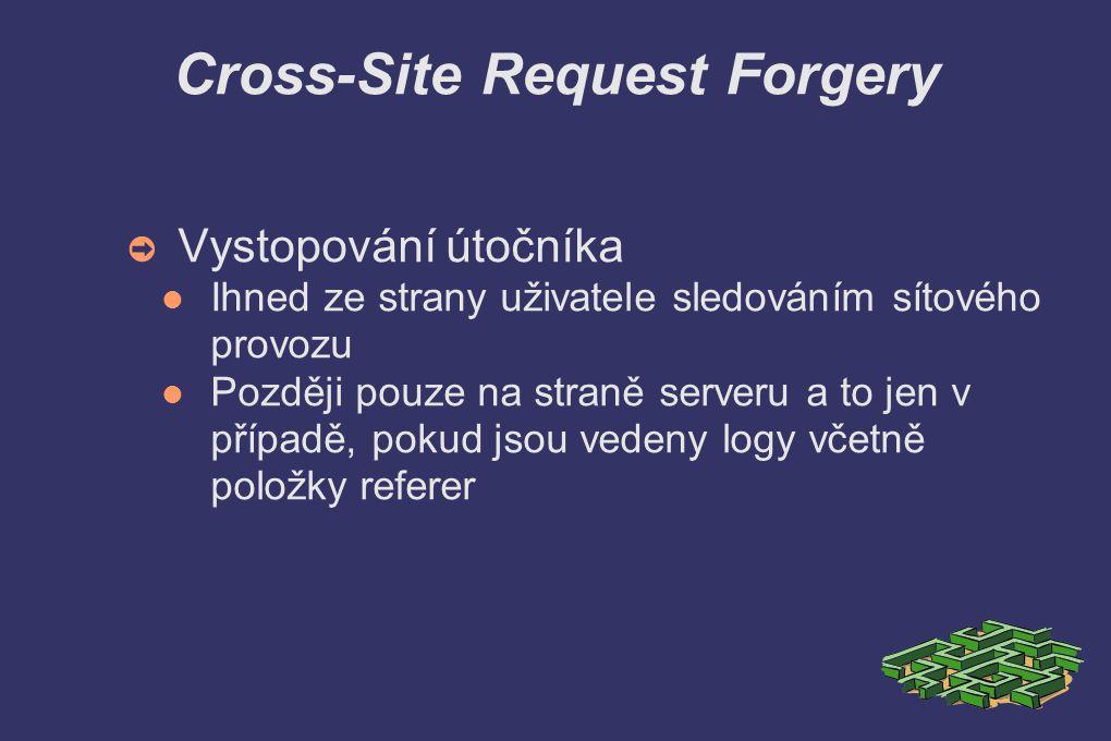 Cross-Site Request Forgery ➲ Vystopování útočníka Ihned ze strany uživatele sledováním sítového provozu Později pouze na straně serveru a to jen v případě, pokud jsou vedeny logy včetně položky referer