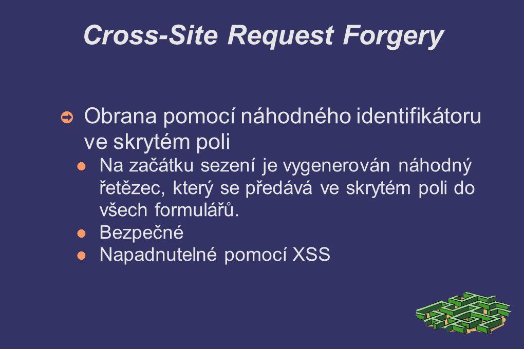 Cross-Site Request Forgery ➲ Obrana pomocí náhodného identifikátoru ve skrytém poli Na začátku sezení je vygenerován náhodný řetězec, který se předává ve skrytém poli do všech formulářů.
