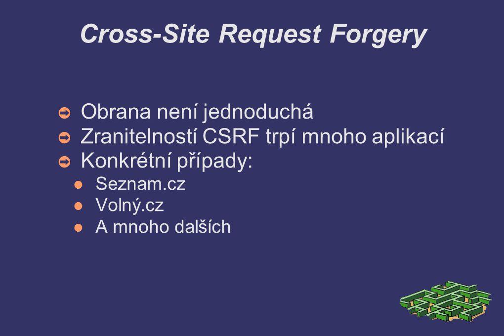 Cross-Site Request Forgery ➲ Obrana není jednoduchá ➲ Zranitelností CSRF trpí mnoho aplikací ➲ Konkrétní případy: Seznam.cz Volný.cz A mnoho dalších