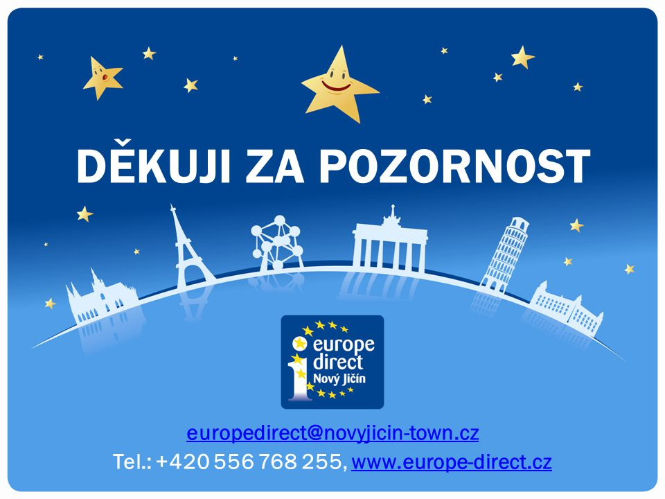 europedirect@novyjicin-town.cz Tel.: +420 556 768 255, www.europe-direct.czwww.europe-direct.cz DĚKUJI ZA POZORNOST