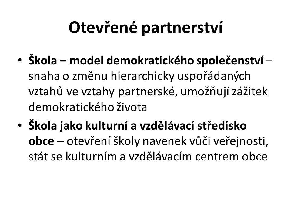 Otevřené partnerství Škola – model demokratického společenství – snaha o změnu hierarchicky uspořádaných vztahů ve vztahy partnerské, umožňují zážitek demokratického života Škola jako kulturní a vzdělávací středisko obce – otevření školy navenek vůči veřejnosti, stát se kulturním a vzdělávacím centrem obce