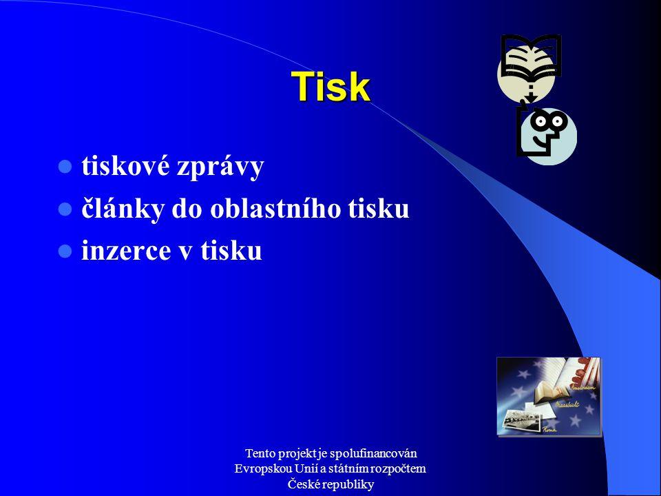 Tento projekt je spolufinancován Evropskou Unií a státním rozpočtem České republiky Tisk tiskové zprávy články do oblastního tisku inzerce v tisku