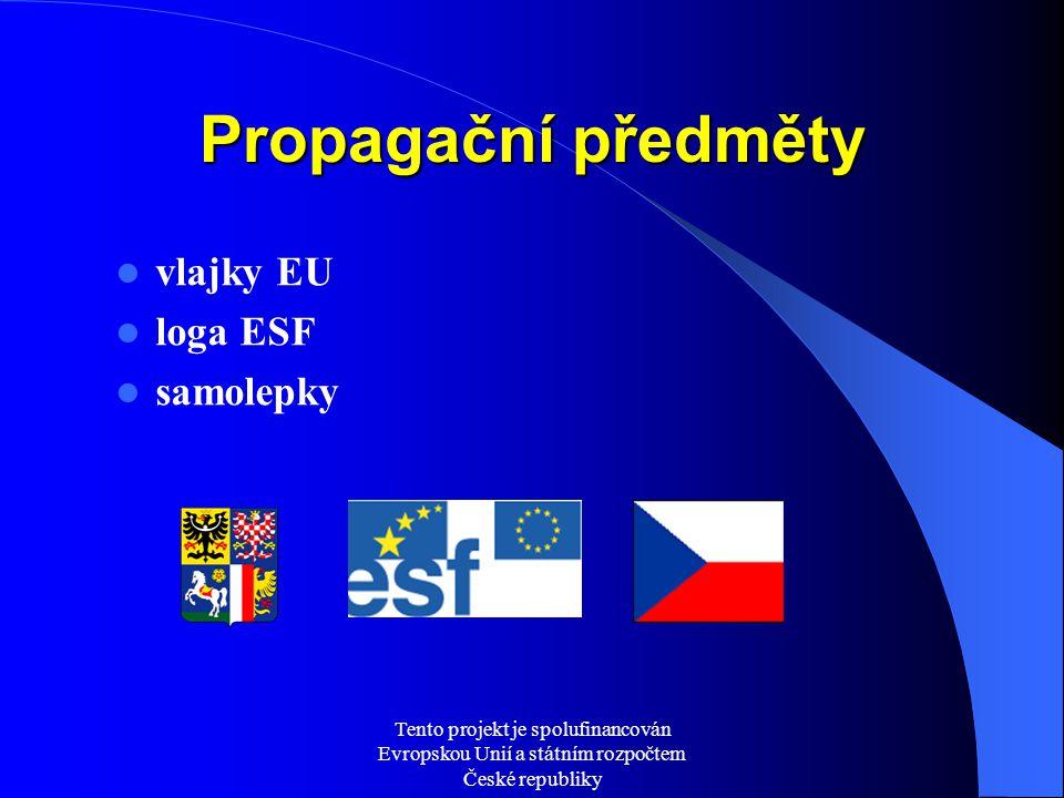 Tento projekt je spolufinancován Evropskou Unií a státním rozpočtem České republiky Propagační předměty vlajky EU loga ESF samolepky
