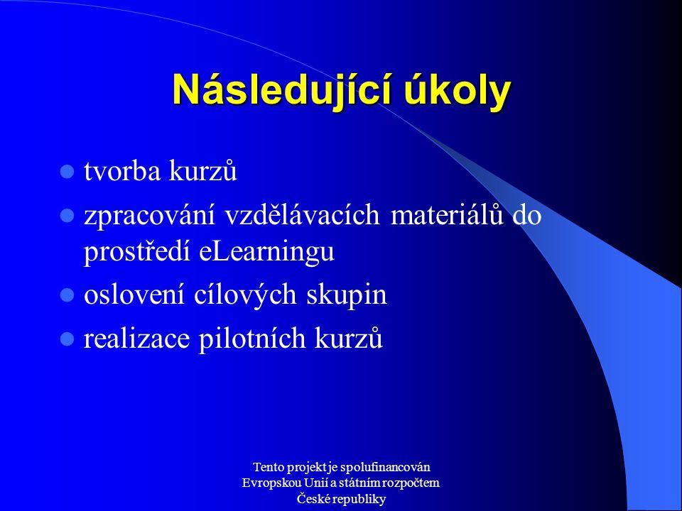 Tento projekt je spolufinancován Evropskou Unií a státním rozpočtem České republiky Následující úkoly tvorba kurzů zpracování vzdělávacích materiálů do prostředí eLearningu oslovení cílových skupin realizace pilotních kurzů