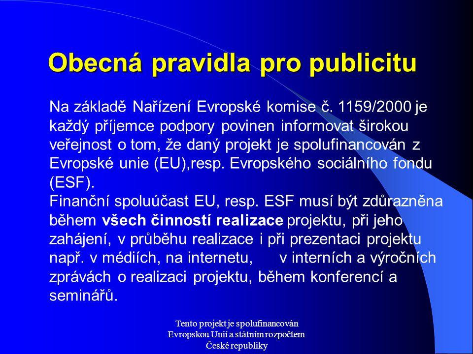 Tento projekt je spolufinancován Evropskou Unií a státním rozpočtem České republiky Obecná pravidla pro publicitu Na základě Nařízení Evropské komise č.