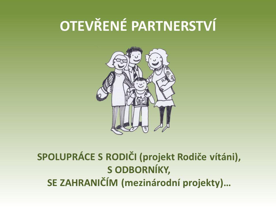 OTEVŘENÉ PARTNERSTVÍ SPOLUPRÁCE S RODIČI (projekt Rodiče vítáni), S ODBORNÍKY, SE ZAHRANIČÍM (mezinárodní projekty)…
