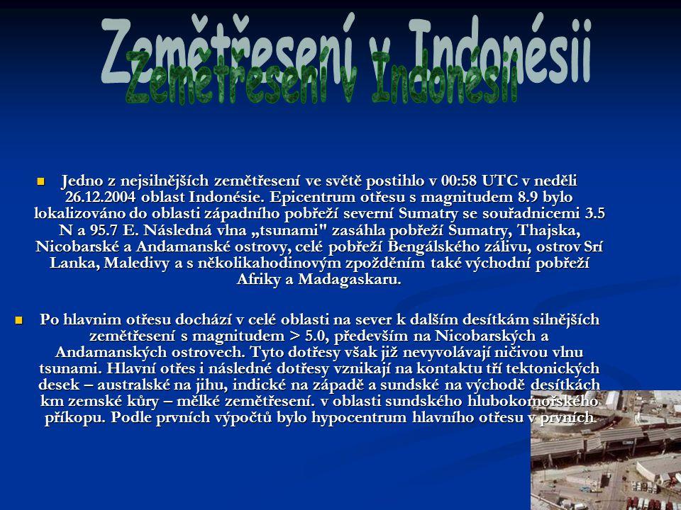Jedno z nejsilnějších zemětřesení ve světě postihlo v 00:58 UTC v neděli 26.12.2004 oblast Indonésie. Epicentrum otřesu s magnitudem 8.9 bylo lokalizo