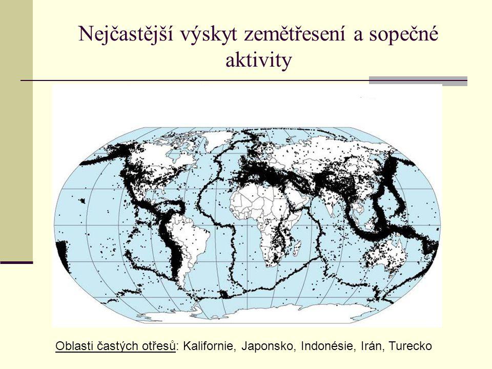 Nejčastější výskyt zemětřesení a sopečné aktivity Oblasti častých otřesů: Kalifornie, Japonsko, Indonésie, Irán, Turecko
