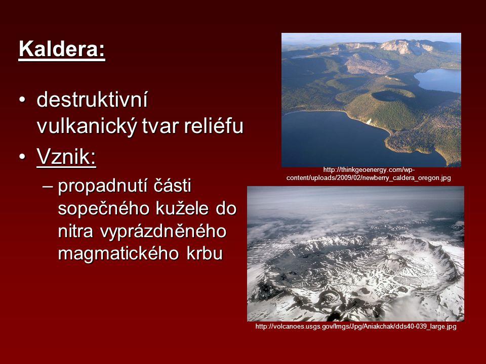 Kaldera: destruktivní vulkanický tvar reliéfudestruktivní vulkanický tvar reliéfu Vznik:Vznik: –propadnutí části sopečného kužele do nitra vyprázdněné