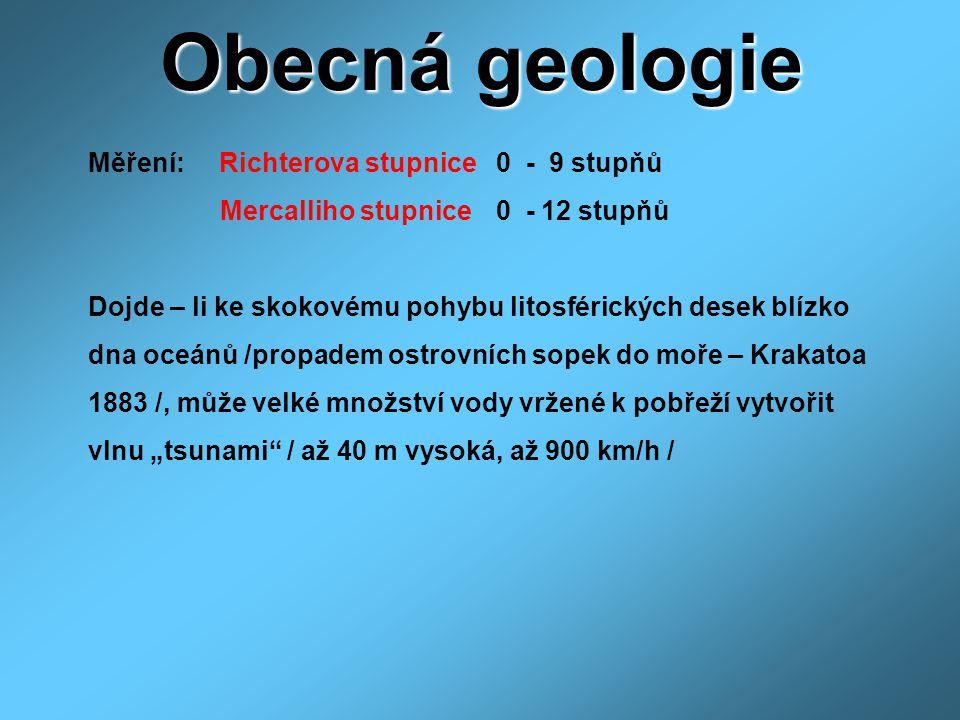 Obecná geologie Měření: Richterova stupnice 0 - 9 stupňů Mercalliho stupnice 0 - 12 stupňů Dojde – li ke skokovému pohybu litosférických desek blízko
