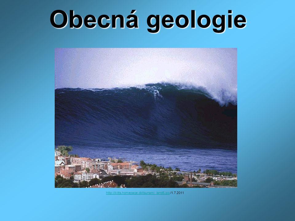 Obecná geologie http://kitts.homepage.dk/tsunami_land5.jpghttp://kitts.homepage.dk/tsunami_land5.jpg /1.7.2011