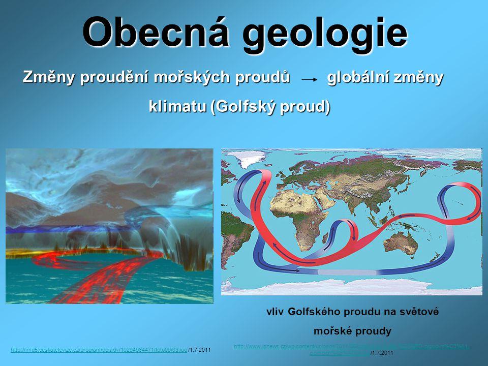 Obecná geologie Změny proudění mořských proudů globální změny Změny proudění mořských proudů globální změny klimatu (Golfský proud) klimatu (Golfský p