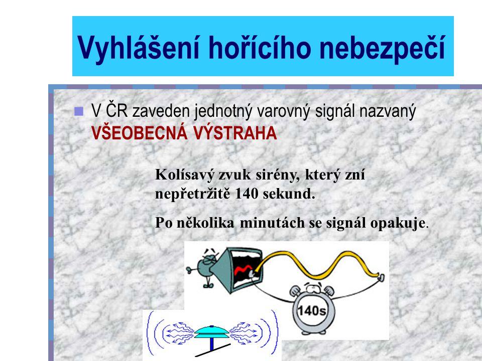 Vyhlášení hořícího nebezpečí V ČR zaveden jednotný varovný signál nazvaný VŠEOBECNÁ VÝSTRAHA Kolísavý zvuk sirény, který zní nepřetržitě 140 sekund.