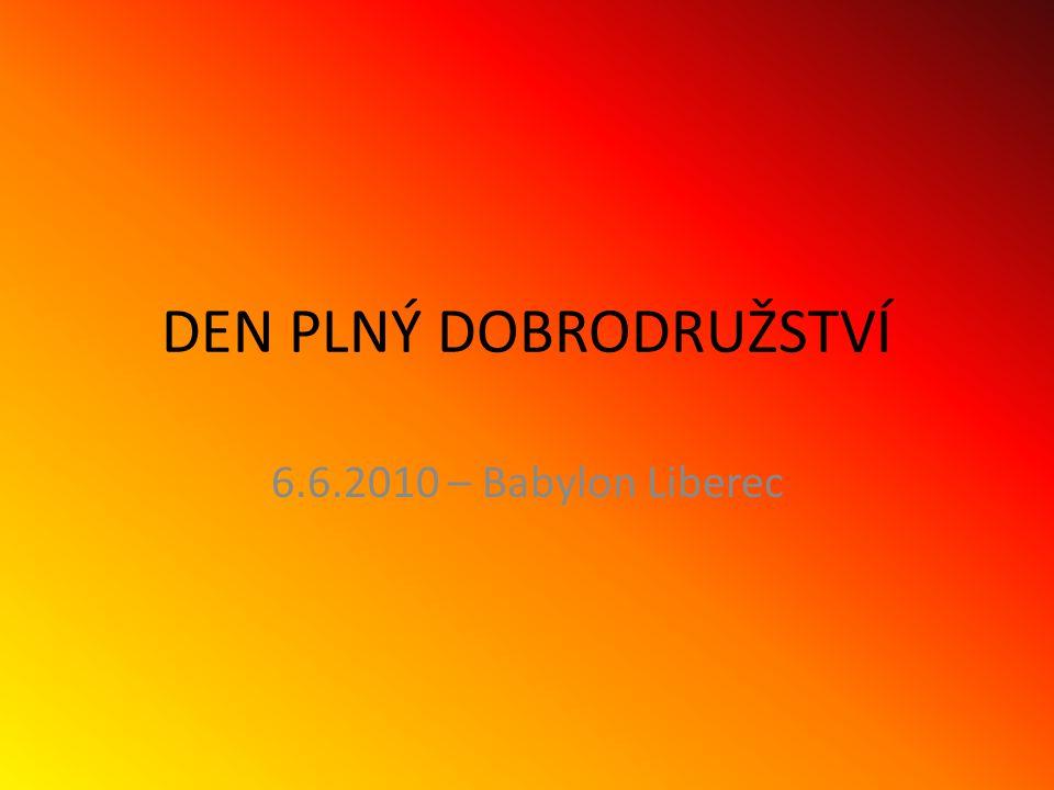 DEN PLNÝ DOBRODRUŽSTVÍ 6.6.2010 – Babylon Liberec
