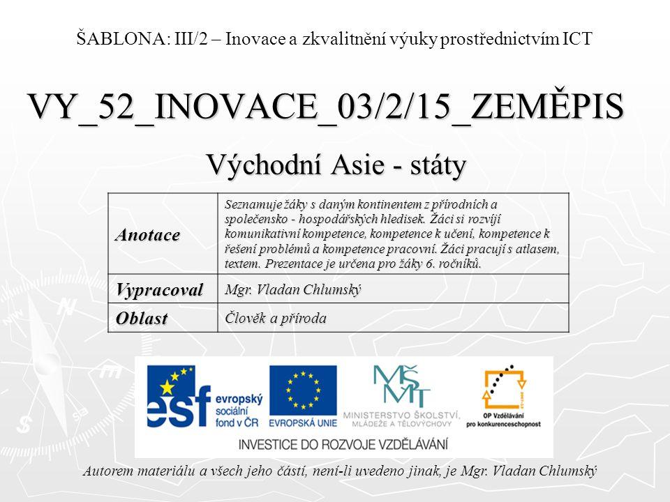 VY_52_INOVACE_03/2/15_ZEMĚPIS Východní Asie - státy Autorem materiálu a všech jeho částí, není-li uvedeno jinak, je Mgr. Vladan Chlumský ŠABLONA: III/