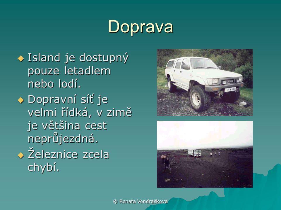 © Renata Vondrášková Doprava  Island je dostupný pouze letadlem nebo lodí.  Dopravní síť je velmi řídká, v zimě je většina cest neprůjezdná.  Želez