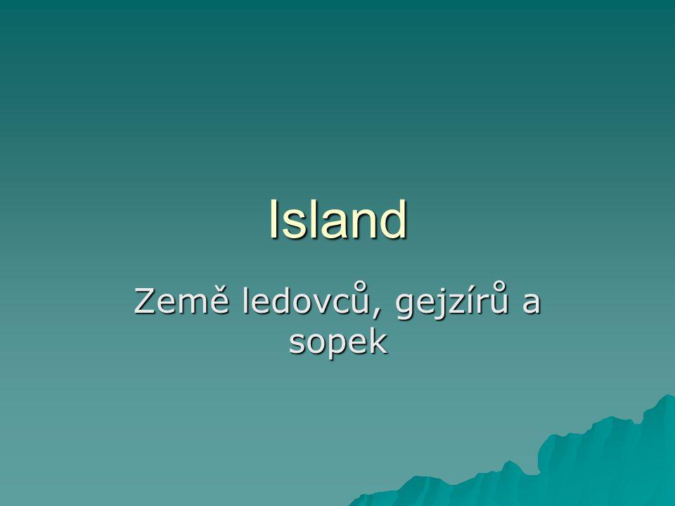 © Renata Vondrášková Poloha a povrch  Island je ostrovní republika, ležící na okraji severního polárního kruhu.
