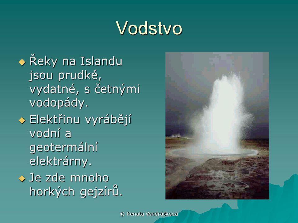 © Renata Vondrášková Vodstvo  Řeky na Islandu jsou prudké, vydatné, s četnými vodopády.  Elektřinu vyrábějí vodní a geotermální elektrárny.  Je zde